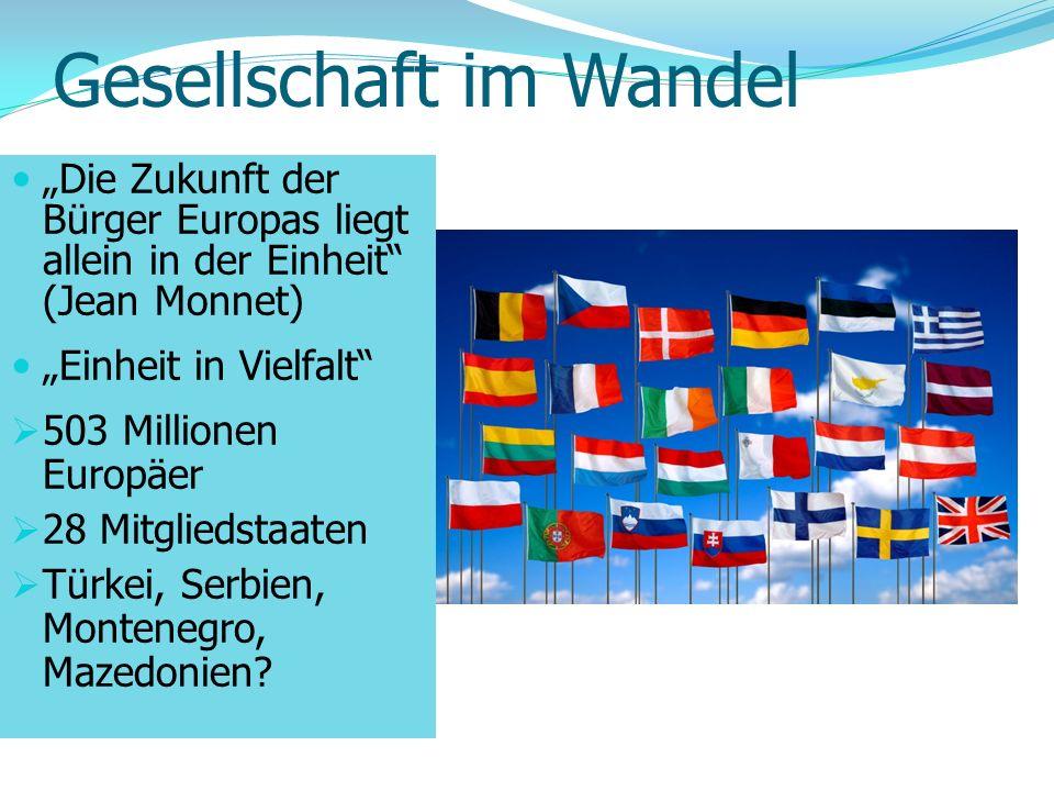Gesellschaft im Wandel Die Zukunft der Bürger Europas liegt allein in der Einheit (Jean Monnet) Einheit in Vielfalt 503 Millionen Europäer 28 Mitglied
