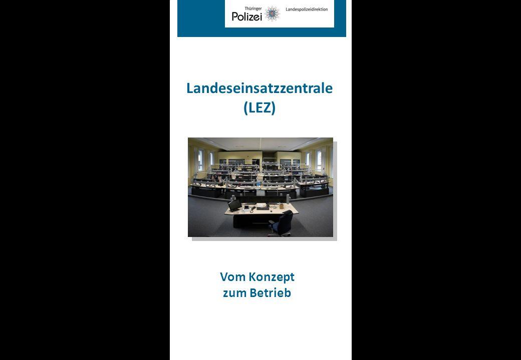 Landeseinsatzzentrale (LEZ) Vom Konzept zum Betrieb