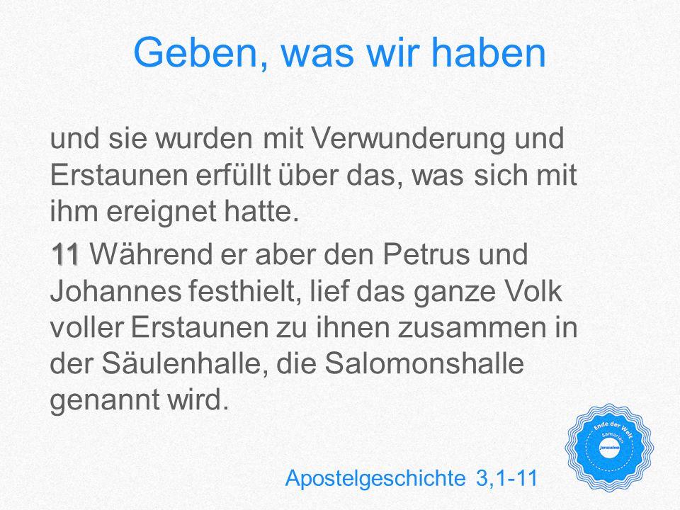 Geben, was wir haben 1 1 Petrus aber und Johannes gingen um die Stunde des Gebets, die neunte, zusammen hinauf in den Tempel.