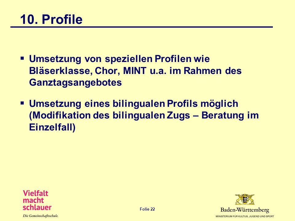 Folie 22 10. Profile Umsetzung von speziellen Profilen wie Bläserklasse, Chor, MINT u.a. im Rahmen des Ganztagsangebotes Umsetzung eines bilingualen P