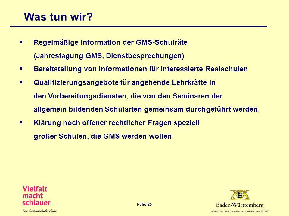 Folie 25 Was tun wir? Regelmäßige Information der GMS-Schulräte (Jahrestagung GMS, Dienstbesprechungen) Bereitstellung von Informationen für interessi