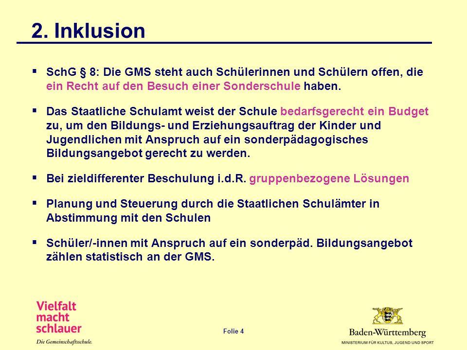 Folie 4 2. Inklusion SchG § 8: Die GMS steht auch Schülerinnen und Schülern offen, die ein Recht auf den Besuch einer Sonderschule haben. Das Staatlic