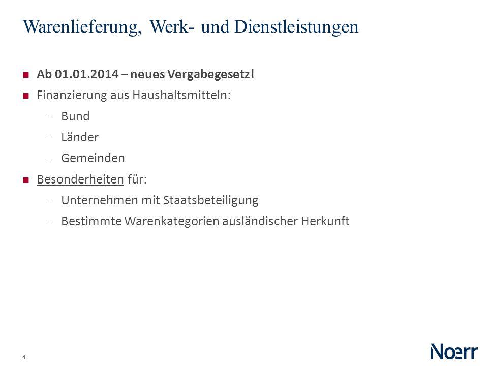 4 Warenlieferung, Werk- und Dienstleistungen Ab 01.01.2014 – neues Vergabegesetz! Finanzierung aus Haushaltsmitteln: Bund Länder Gemeinden Besonderhei
