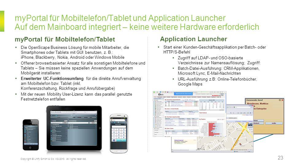 myPortal für Mobiltelefon/Tablet und Application Launcher Auf dem Mainboard integriert – keine weitere Hardware erforderlich Die OpenScape Business Lö