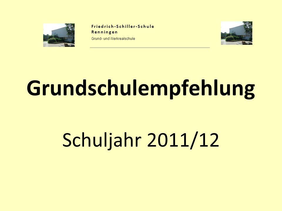 Grundschulempfehlung Schuljahr 2011/12 Friedrich-Schiller-Schule Renningen Grund- und Werkrealschule