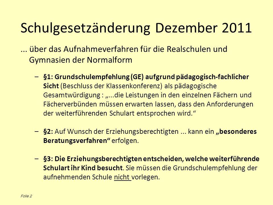 Schulgesetzänderung Dezember 2011... über das Aufnahmeverfahren für die Realschulen und Gymnasien der Normalform –§1: Grundschulempfehlung (GE) aufgru