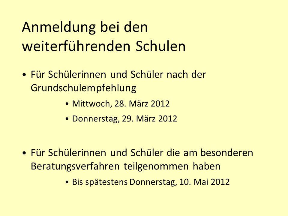 Anmeldung bei den weiterführenden Schulen Für Schülerinnen und Schüler nach der Grundschulempfehlung Mittwoch, 28. März 2012 Donnerstag, 29. März 2012
