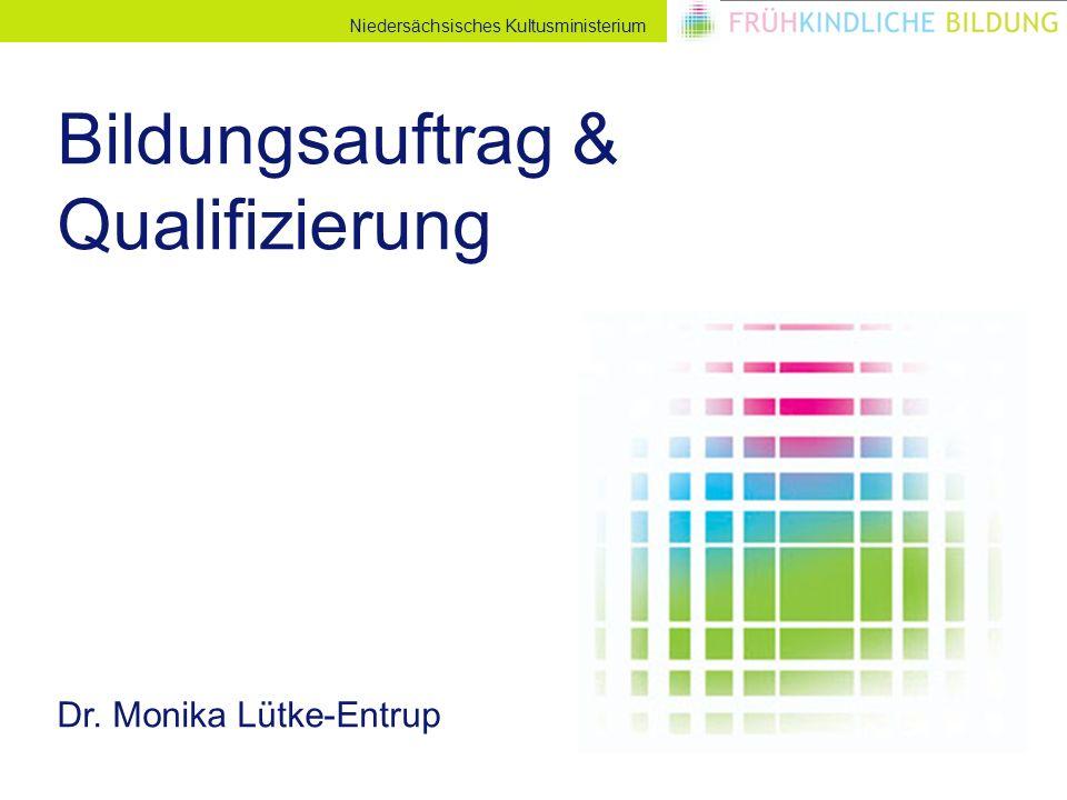 Niedersächsisches Kultusministerium Bildungsauftrag & Qualifizierung Dr. Monika Lütke-Entrup