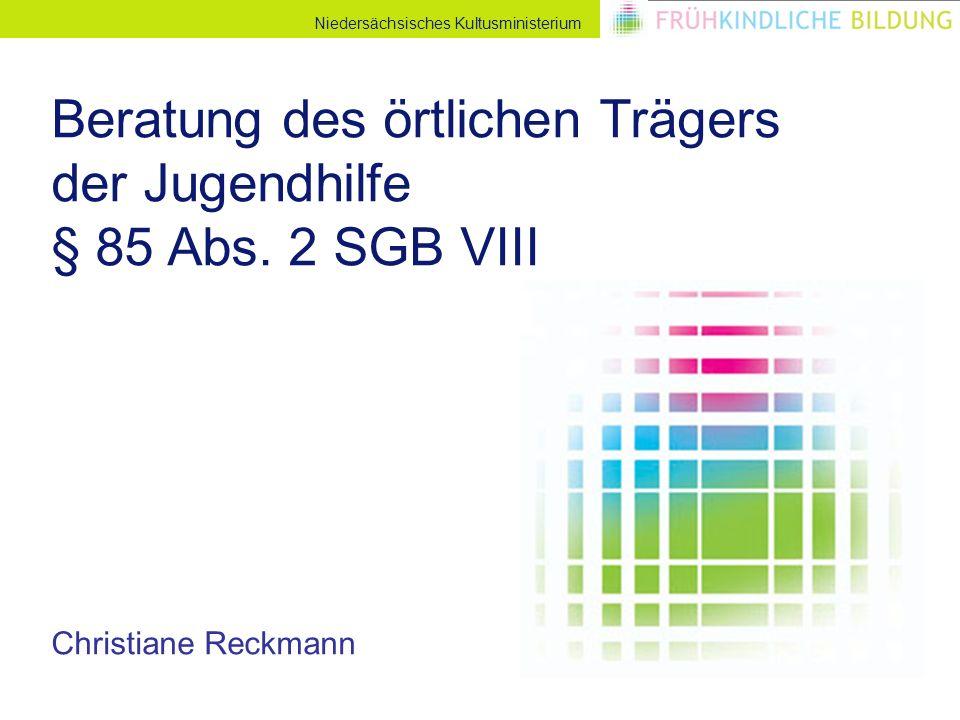 Niedersächsisches Kultusministerium Beratung des örtlichen Trägers der Jugendhilfe § 85 Abs.