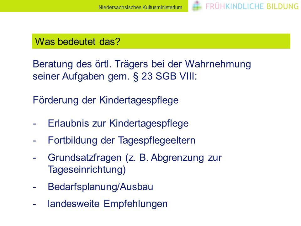 Niedersächsisches Kultusministerium Beratung des örtl. Trägers bei der Wahrnehmung seiner Aufgaben gem. § 23 SGB VIII: Förderung der Kindertagespflege
