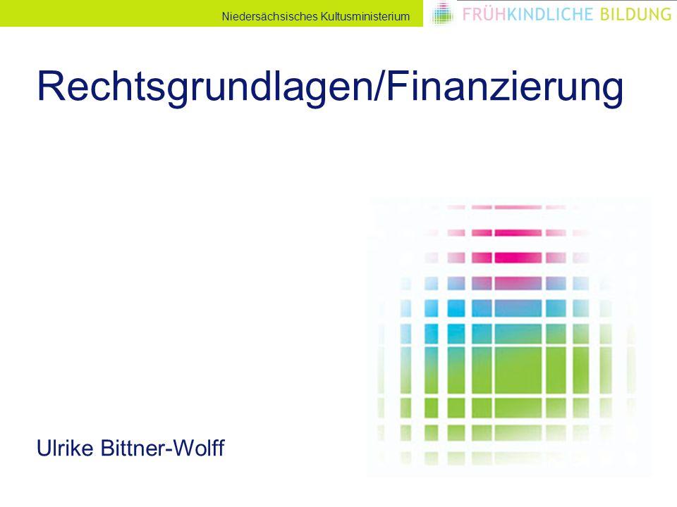 Niedersächsisches Kultusministerium Rechtsgrundlagen/Finanzierung Ulrike Bittner-Wolff