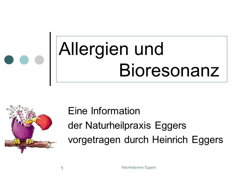 Naturheilpraxis Eggers 1 Allergien und Bioresonanz Eine Information der Naturheilpraxis Eggers vorgetragen durch Heinrich Eggers