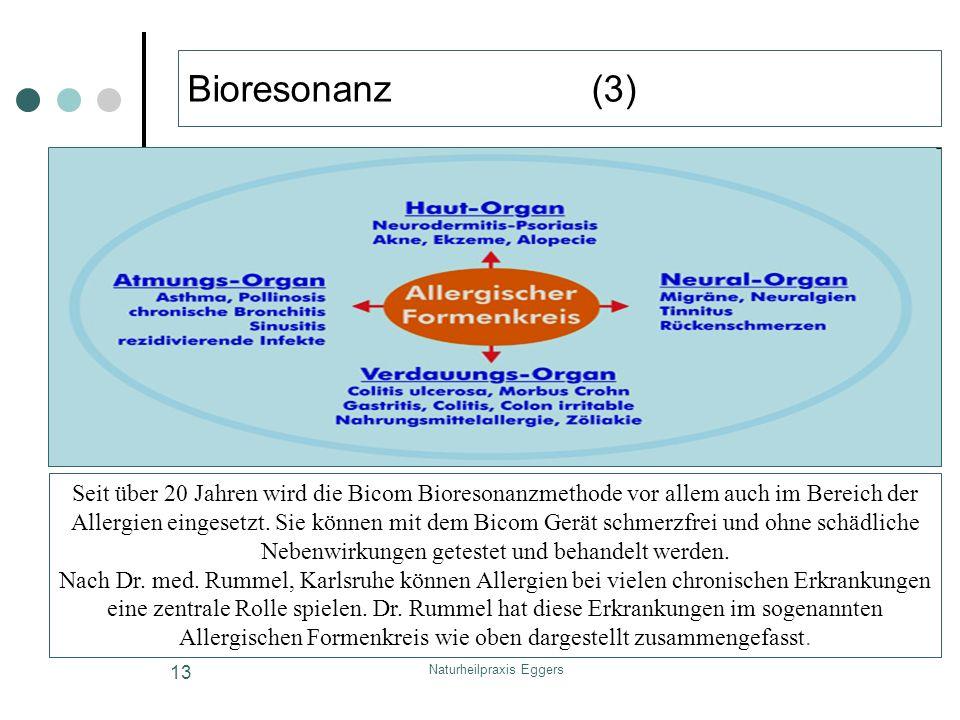 Naturheilpraxis Eggers 13 Bioresonanz (3) Seit über 20 Jahren wird die Bicom Bioresonanzmethode vor allem auch im Bereich der Allergien eingesetzt. Si