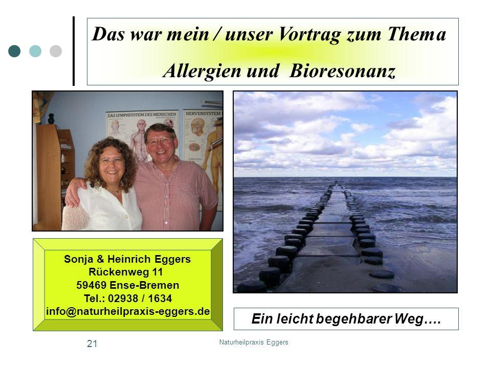 Naturheilpraxis Eggers 21 Das war mein / unser Vortrag zum Thema Allergien und Bioresonanz Sonja & Heinrich Eggers Rückenweg 11 59469 Ense-Bremen Tel.