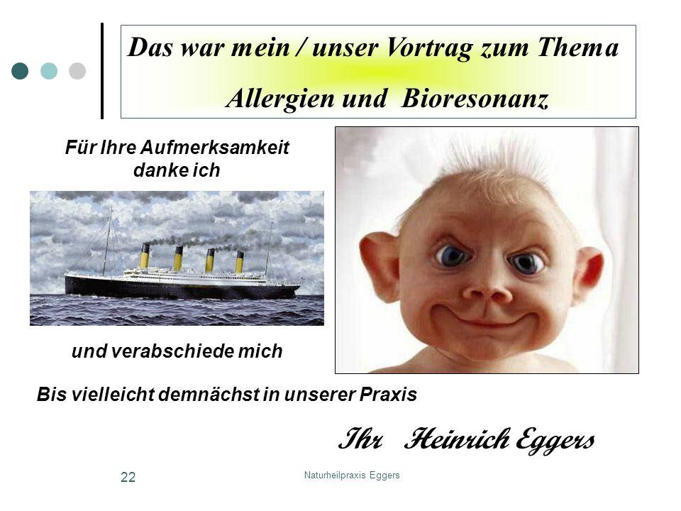 Naturheilpraxis Eggers 22 Das war mein / unser Vortrag zum Thema Allergien und Bioresonanz Für Ihre Aufmerksamkeit danke ich und verabschiede mich Bis