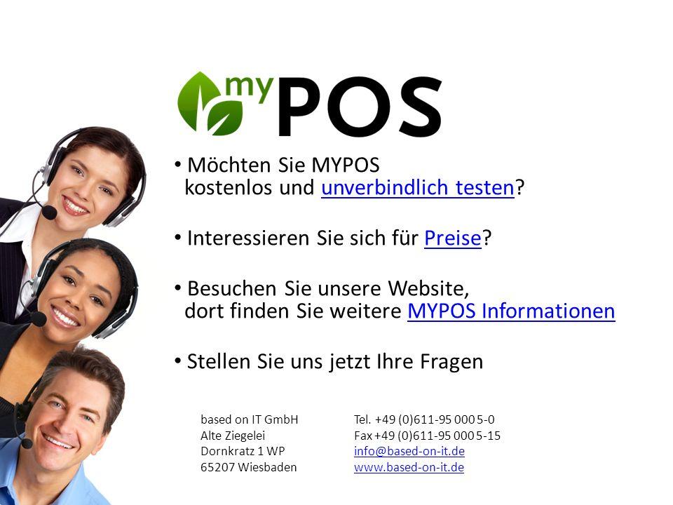 Möchten Sie MYPOS kostenlos und unverbindlich testen?unverbindlich testen Interessieren Sie sich für Preise?Preise Besuchen Sie unsere Website, dort f