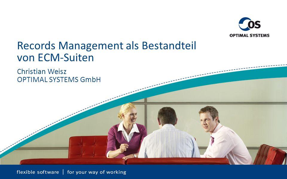 Records Management als Bestandteil von ECM-Suiten Christian Weisz OPTIMAL SYSTEMS GmbH