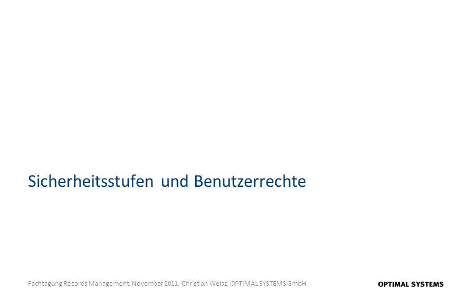 Sicherheitsstufen und Benutzerrechte Fachtagung Records Management, November 2011, Christian Weisz, OPTIMAL SYSTEMS GmbH