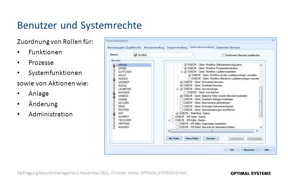 Benutzer und Systemrechte Fachtagung Records Management, November 2011, Christian Weisz, OPTIMAL SYSTEMS GmbH Zuordnung von Rollen für: Funktionen Prozesse Systemfunktionen sowie von Aktionen wie: Anlage Änderung Administration