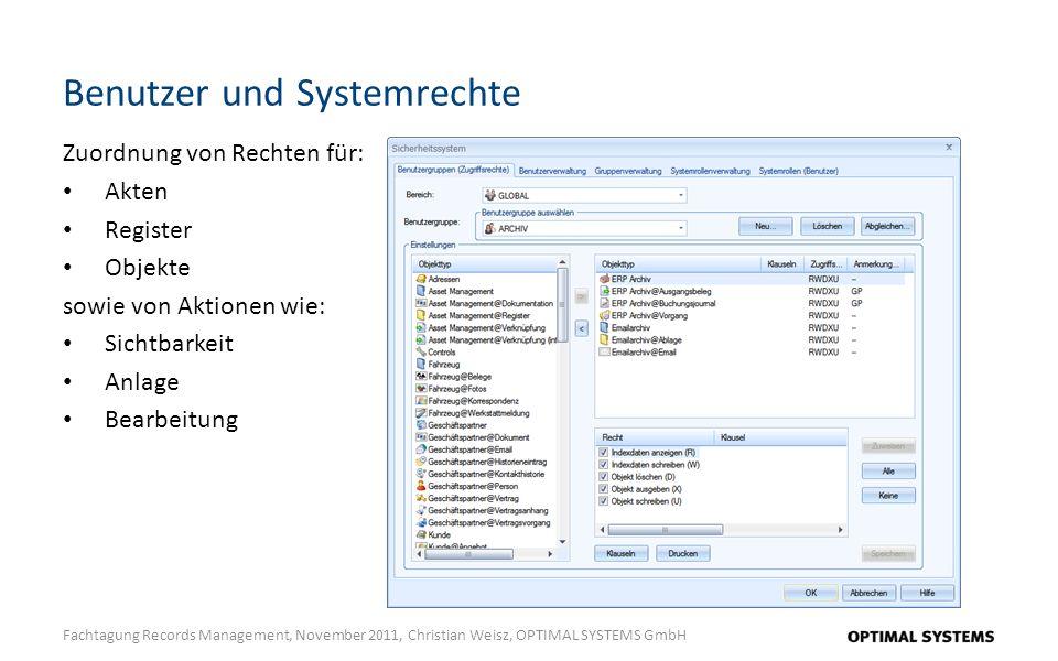 Benutzer und Systemrechte Fachtagung Records Management, November 2011, Christian Weisz, OPTIMAL SYSTEMS GmbH Zuordnung von Rechten für: Akten Register Objekte sowie von Aktionen wie: Sichtbarkeit Anlage Bearbeitung