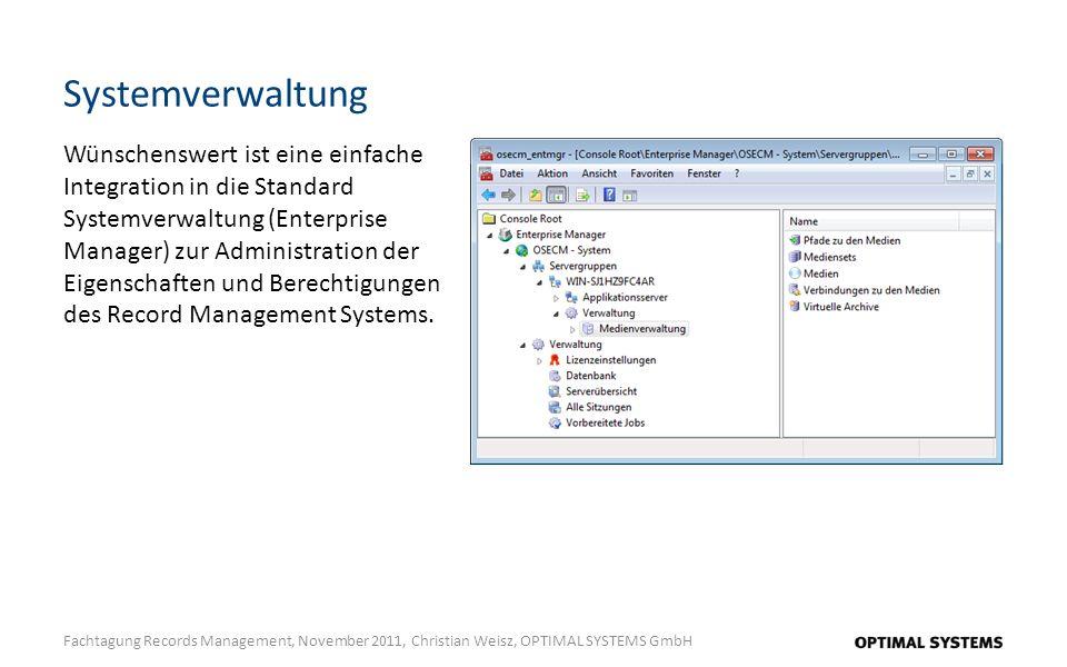 Systemverwaltung Fachtagung Records Management, November 2011, Christian Weisz, OPTIMAL SYSTEMS GmbH Wünschenswert ist eine einfache Integration in di