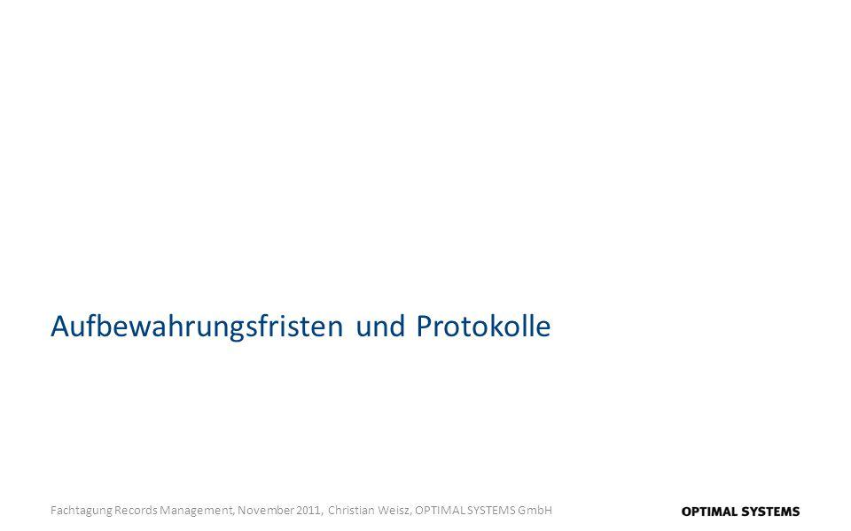 Aufbewahrungsfristen und Protokolle Fachtagung Records Management, November 2011, Christian Weisz, OPTIMAL SYSTEMS GmbH
