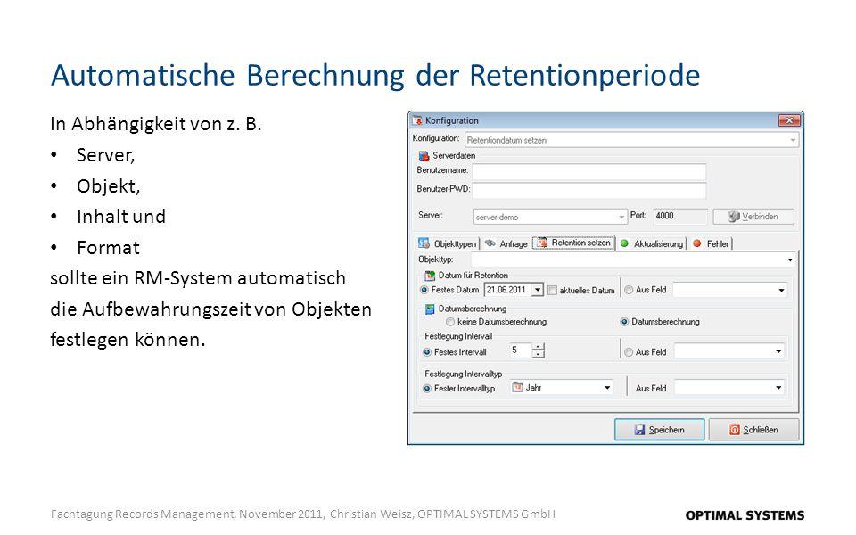 Automatische Berechnung der Retentionperiode Fachtagung Records Management, November 2011, Christian Weisz, OPTIMAL SYSTEMS GmbH In Abhängigkeit von z.