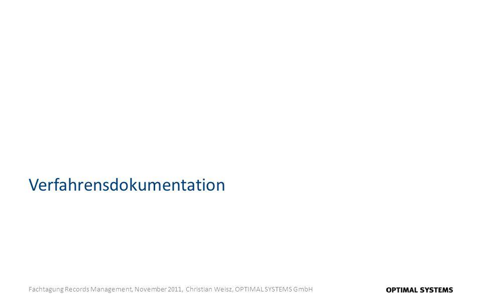 Verfahrensdokumentation Fachtagung Records Management, November 2011, Christian Weisz, OPTIMAL SYSTEMS GmbH
