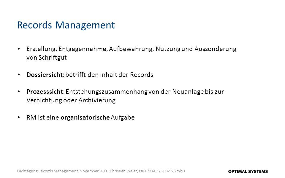 Records Management Fachtagung Records Management, November 2011, Christian Weisz, OPTIMAL SYSTEMS GmbH Erstellung, Entgegennahme, Aufbewahrung, Nutzun