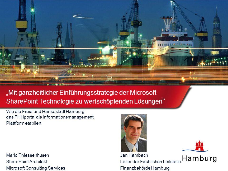 Mit ganzheitlicher Einführungsstrategie der Microsoft SharePoint Technologie zu wertschöpfenden Lösungen Wie die Freie und Hansestadt Hamburg das FHHportal als Informationsmanagement Plattform etabliert Mario ThiessenhusenJan Hambach SharePoint ArchitektLeiter der Fachlichen Leitstelle Microsoft Consulting ServicesFinanzbehörde Hamburg