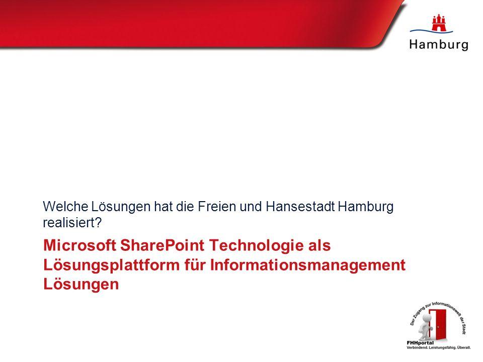 Microsoft SharePoint Technologie als Lösungsplattform für Informationsmanagement Lösungen Welche Lösungen hat die Freien und Hansestadt Hamburg realisiert?