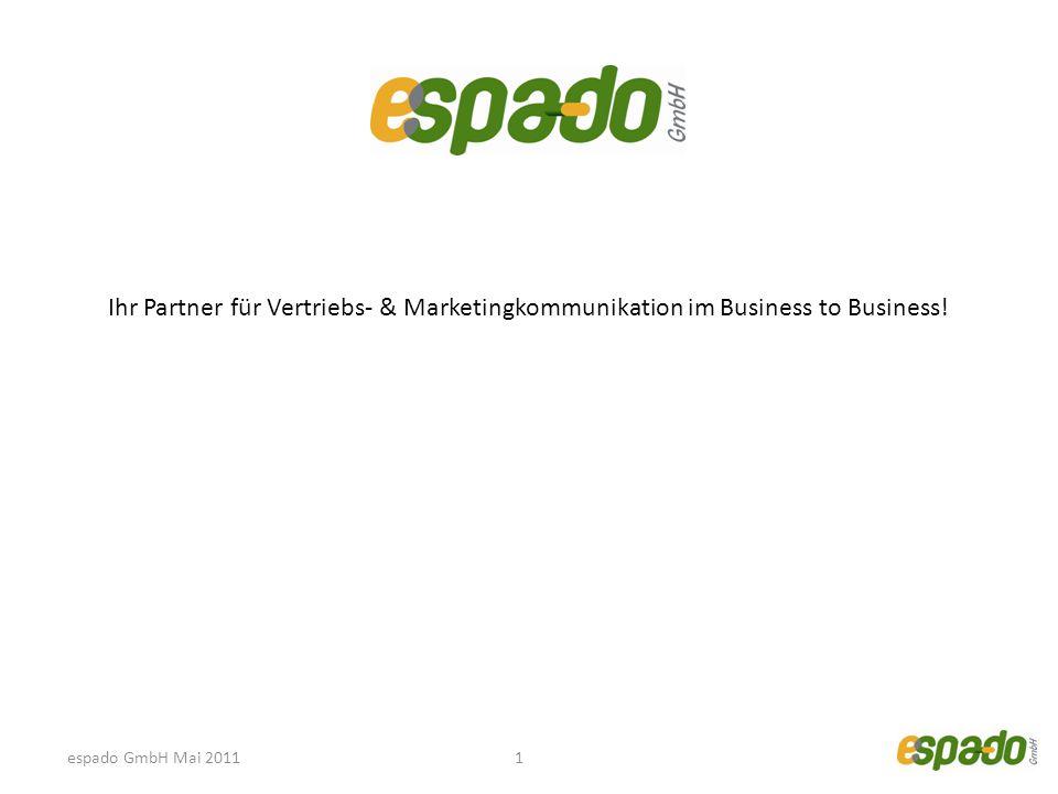 Ihr Partner für Vertriebs- & Marketingkommunikation im Business to Business! 1espado GmbH Mai 2011
