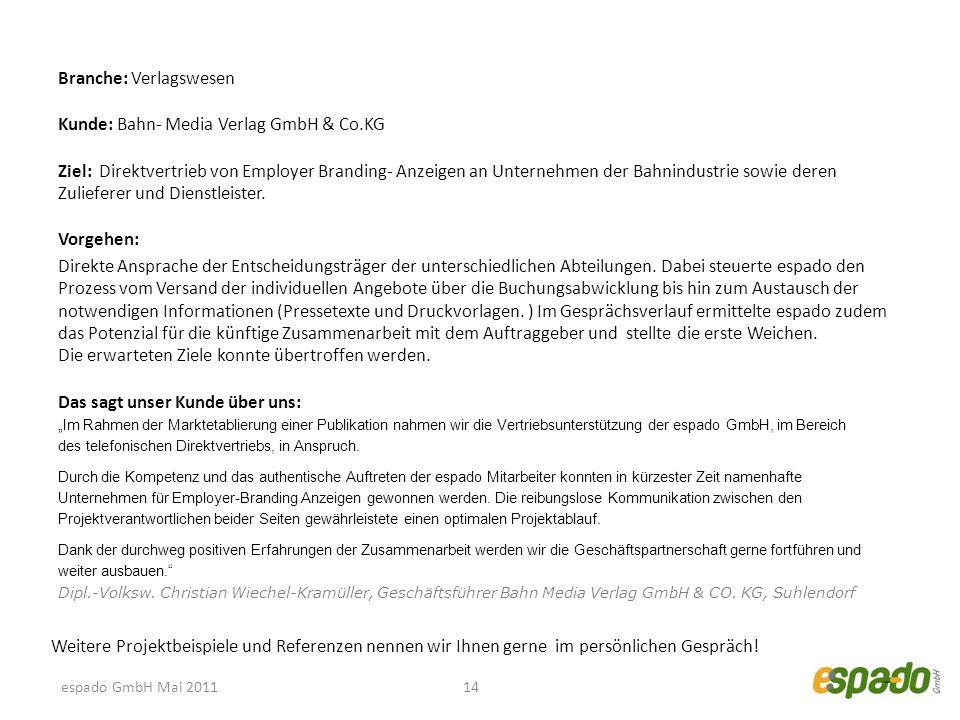 14 Branche: Verlagswesen Kunde: Bahn- Media Verlag GmbH & Co.KG Ziel: Direktvertrieb von Employer Branding- Anzeigen an Unternehmen der Bahnindustrie