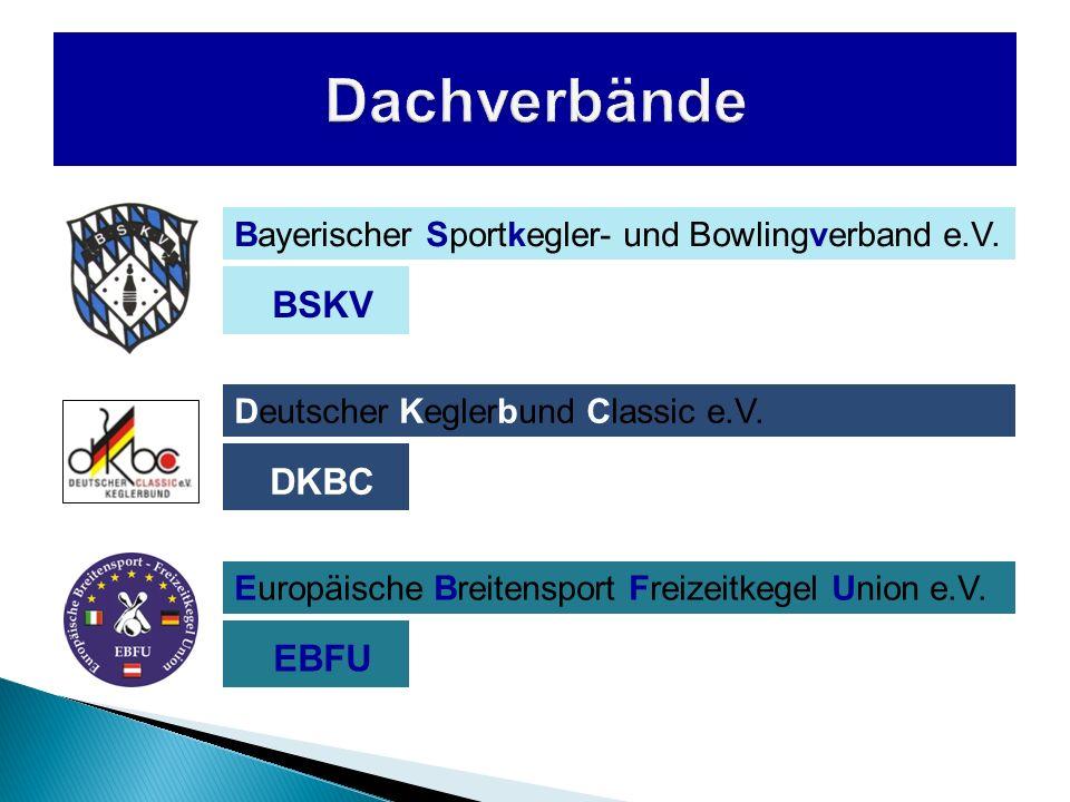 Bayerischer Sportkegler- und Bowlingverband e.V. Deutscher Keglerbund Classic e.V. Europäische Breitensport Freizeitkegel Union e.V. BSKV DKBC EBFU