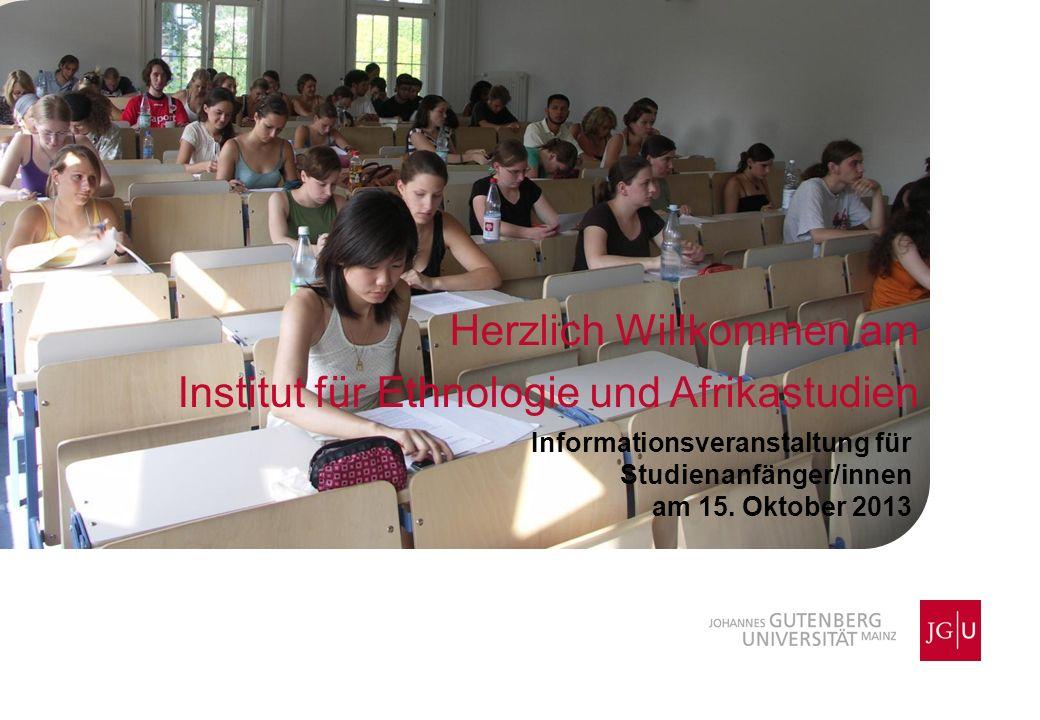 Herzlich Willkommen am Institut für Ethnologie und Afrikastudien Informationsveranstaltung für Studienanfänger/innen am 15. Oktober 2013