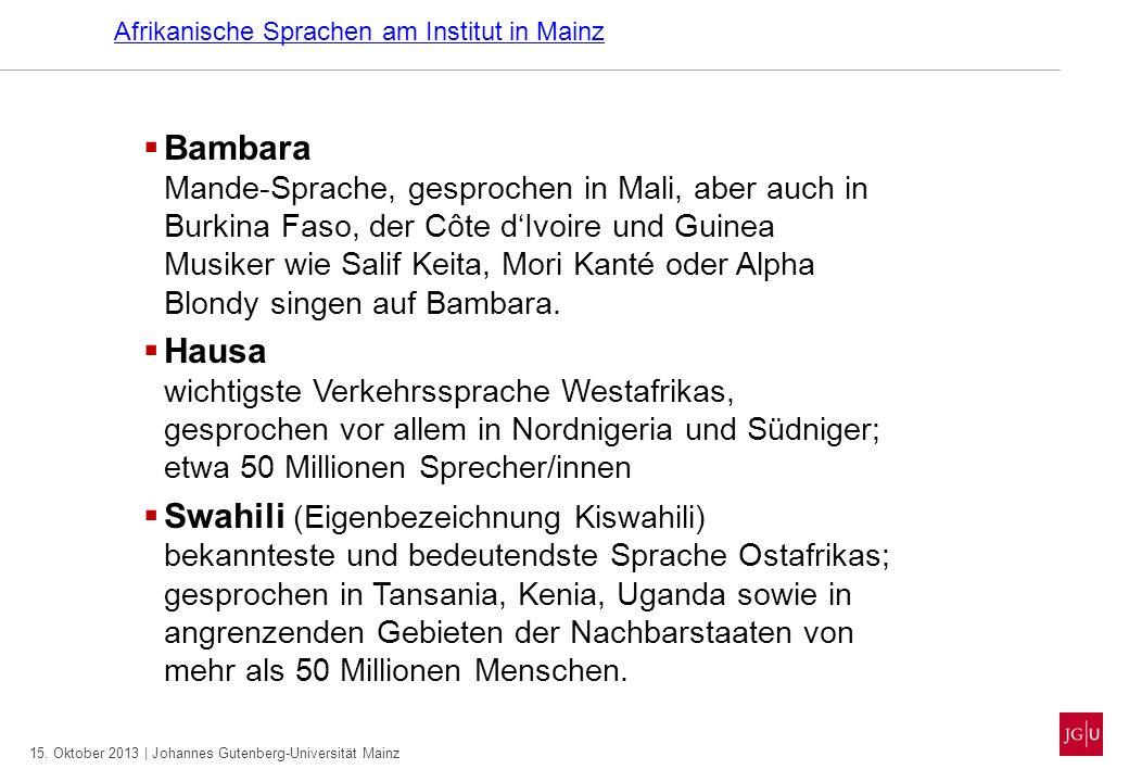 15. Oktober 2013 | Johannes Gutenberg-Universität Mainz Afrikanische Sprachen am Institut in Mainz Bambara Mande-Sprache, gesprochen in Mali, aber auc