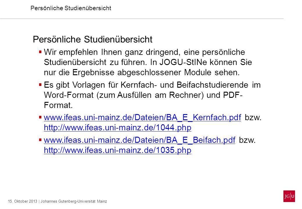 15. Oktober 2013 | Johannes Gutenberg-Universität Mainz Persönliche Studienübersicht Wir empfehlen Ihnen ganz dringend, eine persönliche Studienübersi