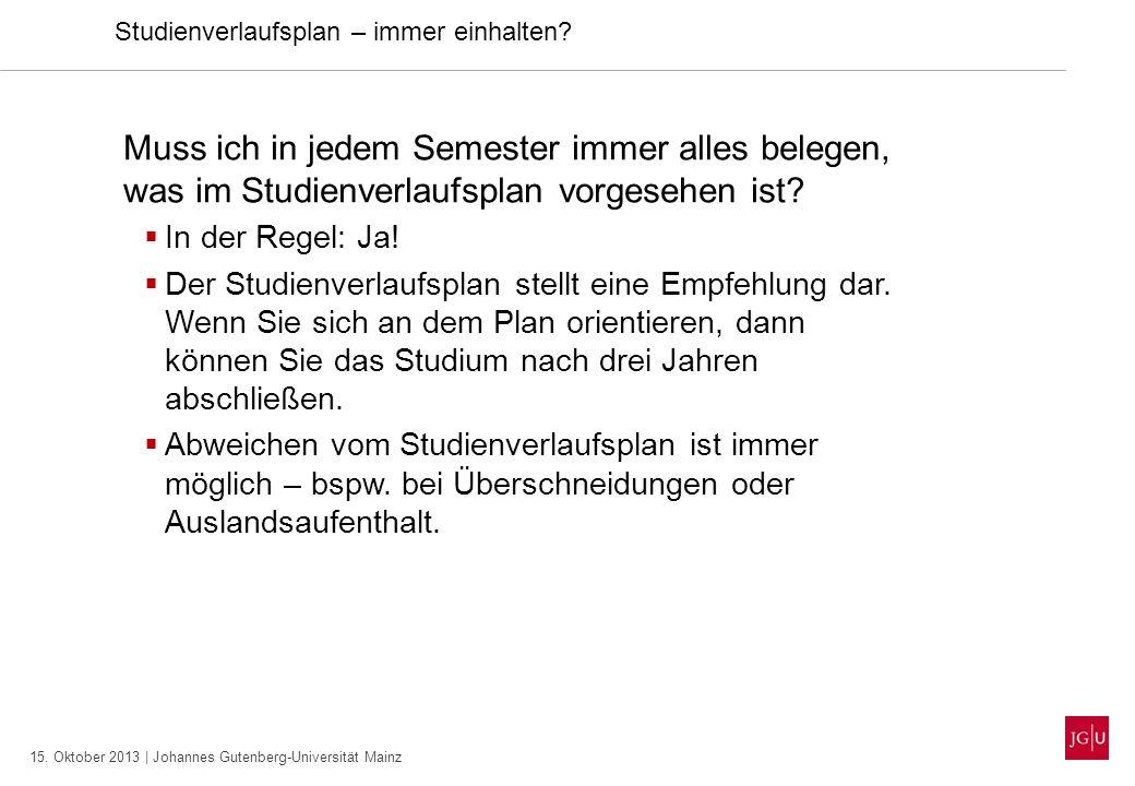 15. Oktober 2013 | Johannes Gutenberg-Universität Mainz Studienverlaufsplan – immer einhalten? Muss ich in jedem Semester immer alles belegen, was im