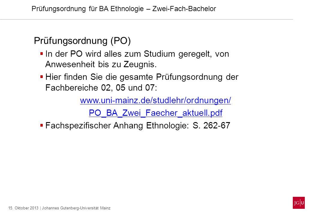 15. Oktober 2013 | Johannes Gutenberg-Universität Mainz Prüfungsordnung (PO) In der PO wird alles zum Studium geregelt, von Anwesenheit bis zu Zeugnis