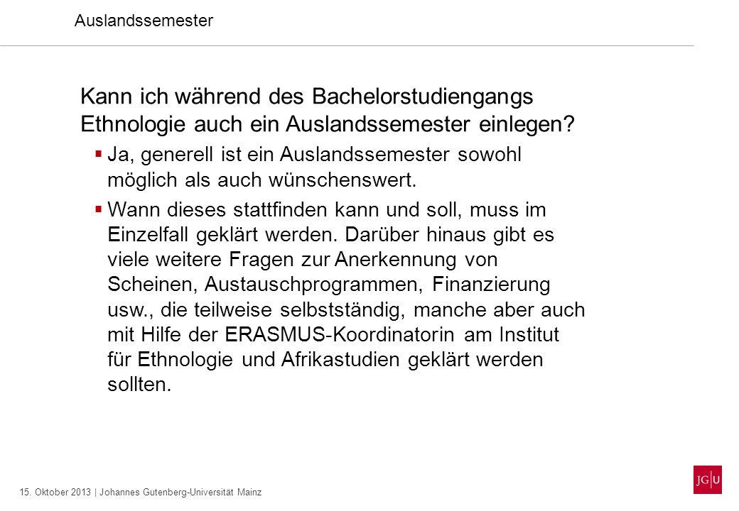 15. Oktober 2013 | Johannes Gutenberg-Universität Mainz Auslandssemester Kann ich während des Bachelorstudiengangs Ethnologie auch ein Auslandssemeste