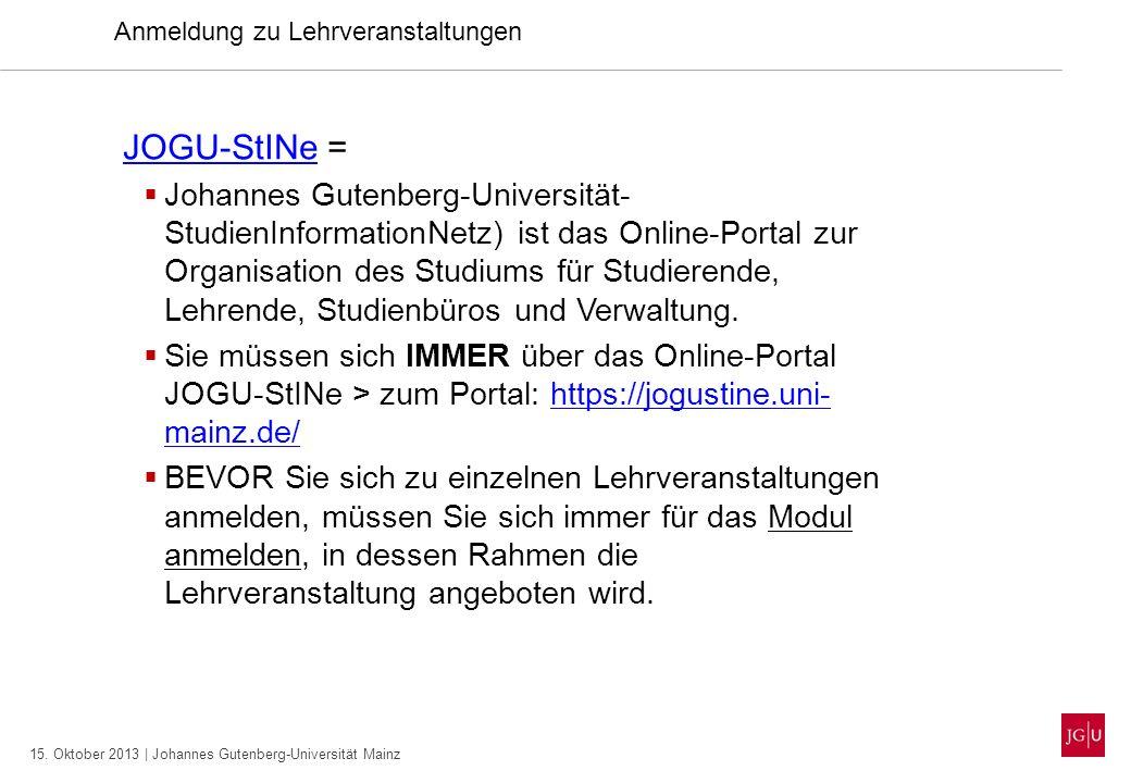 15. Oktober 2013 | Johannes Gutenberg-Universität Mainz Anmeldung zu Lehrveranstaltungen JOGU-StINeJOGU-StINe = Johannes Gutenberg-Universität- Studie