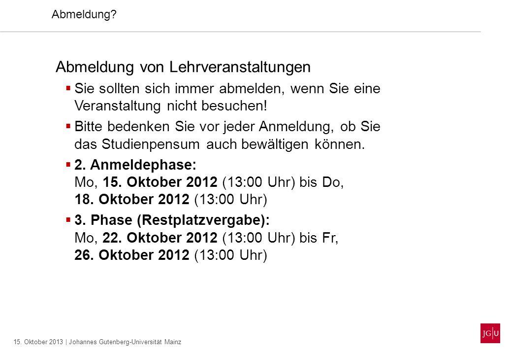 15. Oktober 2013 | Johannes Gutenberg-Universität Mainz Abmeldung? Abmeldung von Lehrveranstaltungen Sie sollten sich immer abmelden, wenn Sie eine Ve