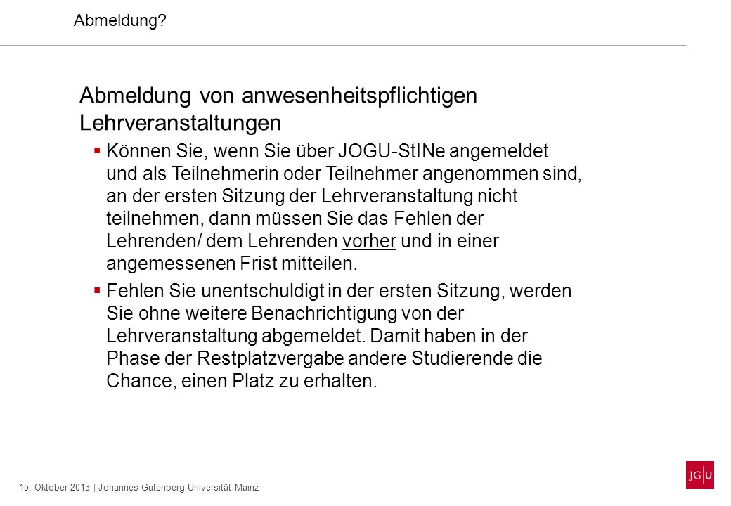 15. Oktober 2013 | Johannes Gutenberg-Universität Mainz Abmeldung? Abmeldung von anwesenheitspflichtigen Lehrveranstaltungen Können Sie, wenn Sie über
