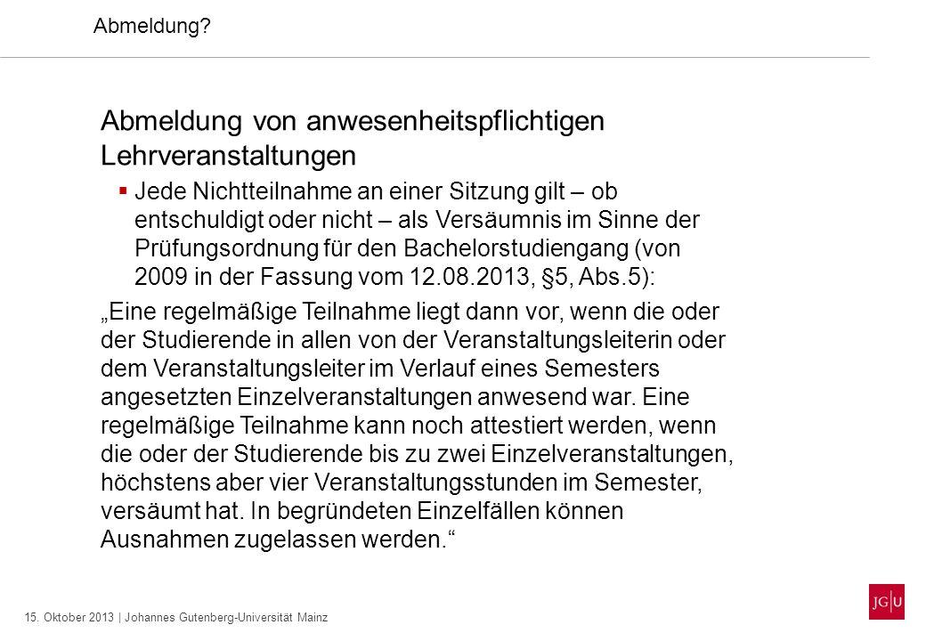15. Oktober 2013 | Johannes Gutenberg-Universität Mainz Abmeldung? Abmeldung von anwesenheitspflichtigen Lehrveranstaltungen Jede Nichtteilnahme an ei