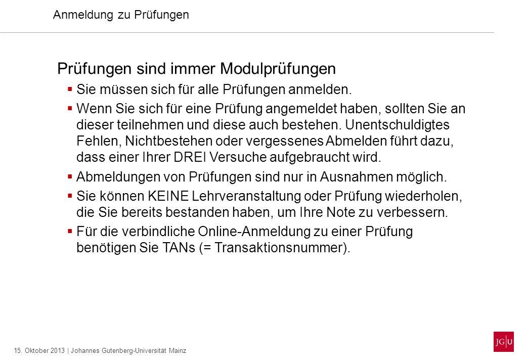 15. Oktober 2013 | Johannes Gutenberg-Universität Mainz Anmeldung zu Prüfungen Prüfungen sind immer Modulprüfungen Sie müssen sich für alle Prüfungen