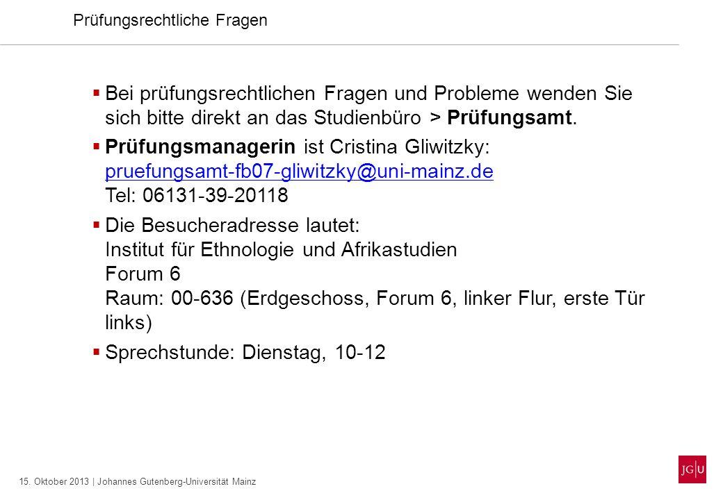 15. Oktober 2013 | Johannes Gutenberg-Universität Mainz Prüfungsrechtliche Fragen Bei prüfungsrechtlichen Fragen und Probleme wenden Sie sich bitte di