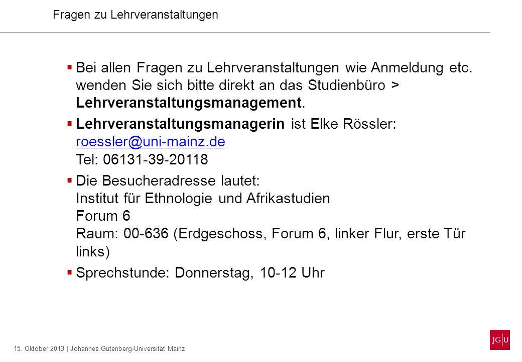 15. Oktober 2013 | Johannes Gutenberg-Universität Mainz Fragen zu Lehrveranstaltungen Bei allen Fragen zu Lehrveranstaltungen wie Anmeldung etc. wende