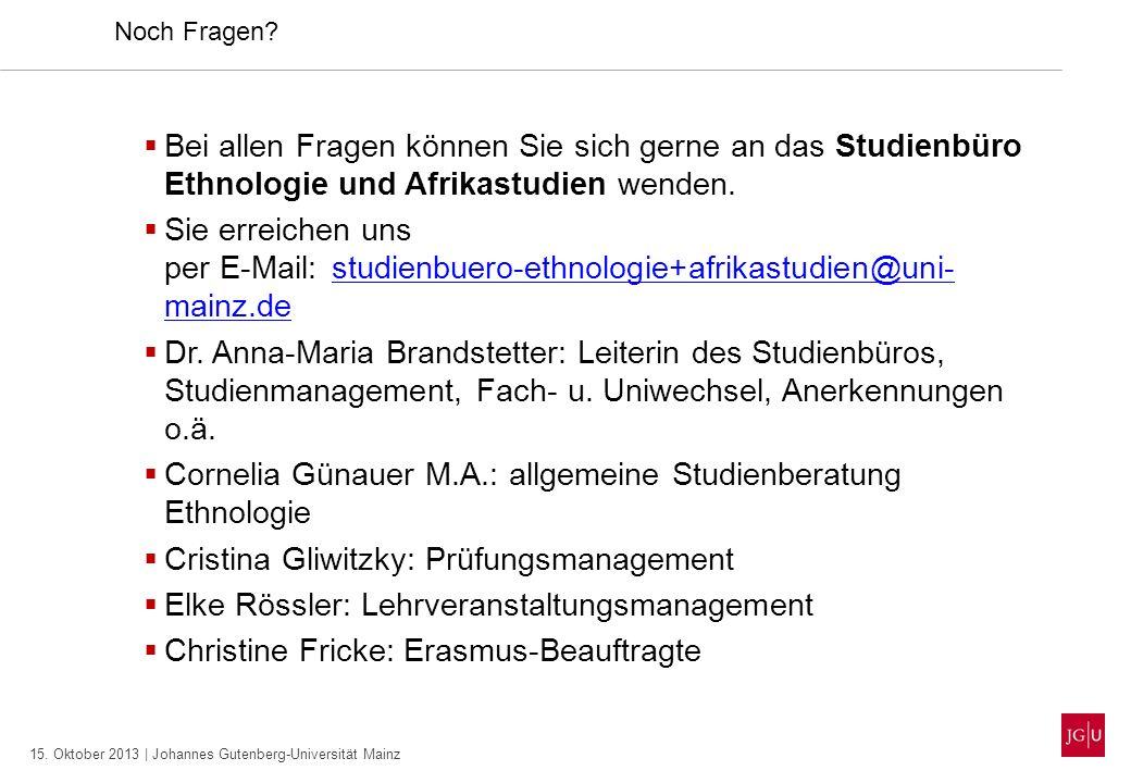 15. Oktober 2013 | Johannes Gutenberg-Universität Mainz Noch Fragen? Bei allen Fragen können Sie sich gerne an das Studienbüro Ethnologie und Afrikast