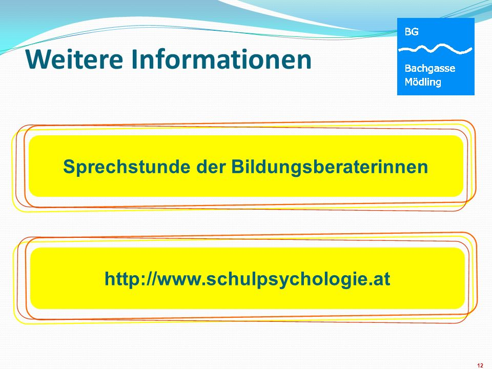 Weitere Informationen Sprechstunde der Bildungsberaterinnen 12 http://www.schulpsychologie.at