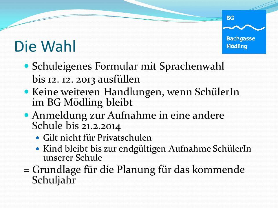 Die Wahl Schuleigenes Formular mit Sprachenwahl bis 12. 12. 2013 ausfüllen Keine weiteren Handlungen, wenn SchülerIn im BG Mödling bleibt Anmeldung zu